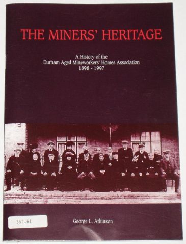 The Miners Heritage - A History of the Durham Aged mineworkers Homes Association